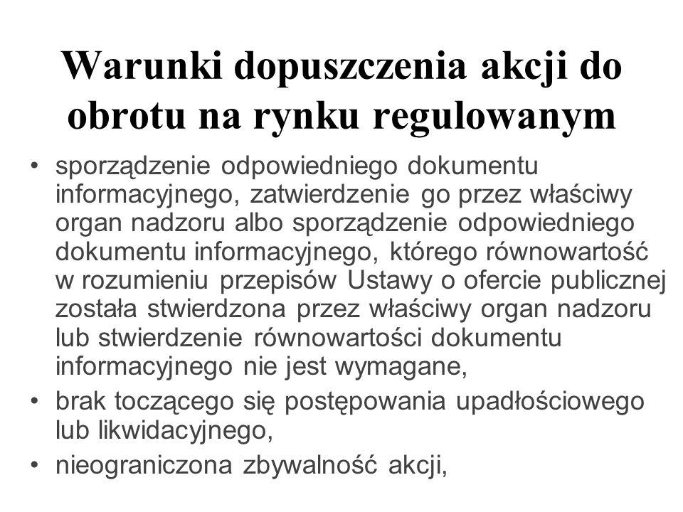 Warunki dopuszczenia akcji do obrotu na rynku regulowanym sporządzenie odpowiedniego dokumentu informacyjnego, zatwierdzenie go przez właściwy organ n