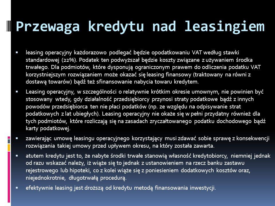 Przewaga kredytu nad leasingiem leasing operacyjny każdorazowo podlegać będzie opodatkowaniu VAT według stawki standardowej (22%).