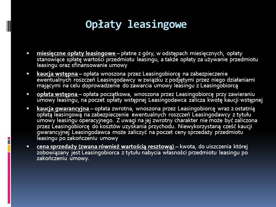 Harmonogram opłat leasingowych równomierny - harmonogram, w którym wysokość opłat jest stała przez cały okres trwania umowy leasingu degresywny - harmonogram, w którym wysokość opłat zmniejsza się wraz z upływem okresu trwania umowy leasingu sezonowy - harmonogram, w którym wysokość opłat dostosowana jest do sezonowości przychodów Leasingobiorcy