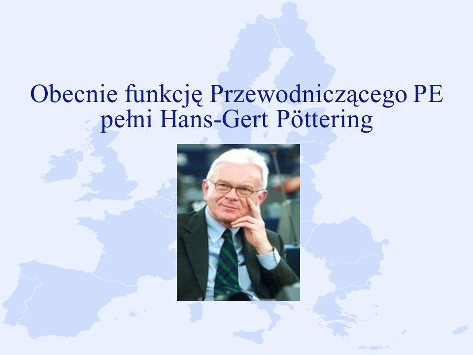 Obecnie funkcję Przewodniczącego PE pełni Hans-Gert Pöttering