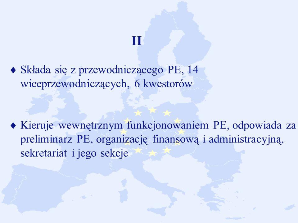 II Składa się z przewodniczącego PE, 14 wiceprzewodniczących, 6 kwestorów Kieruje wewnętrznym funkcjonowaniem PE, odpowiada za preliminarz PE, organizację finansową i administracyjną, sekretariat i jego sekcje