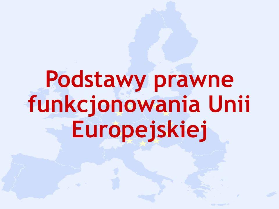 Podstawy prawne funkcjonowania Unii Europejskiej