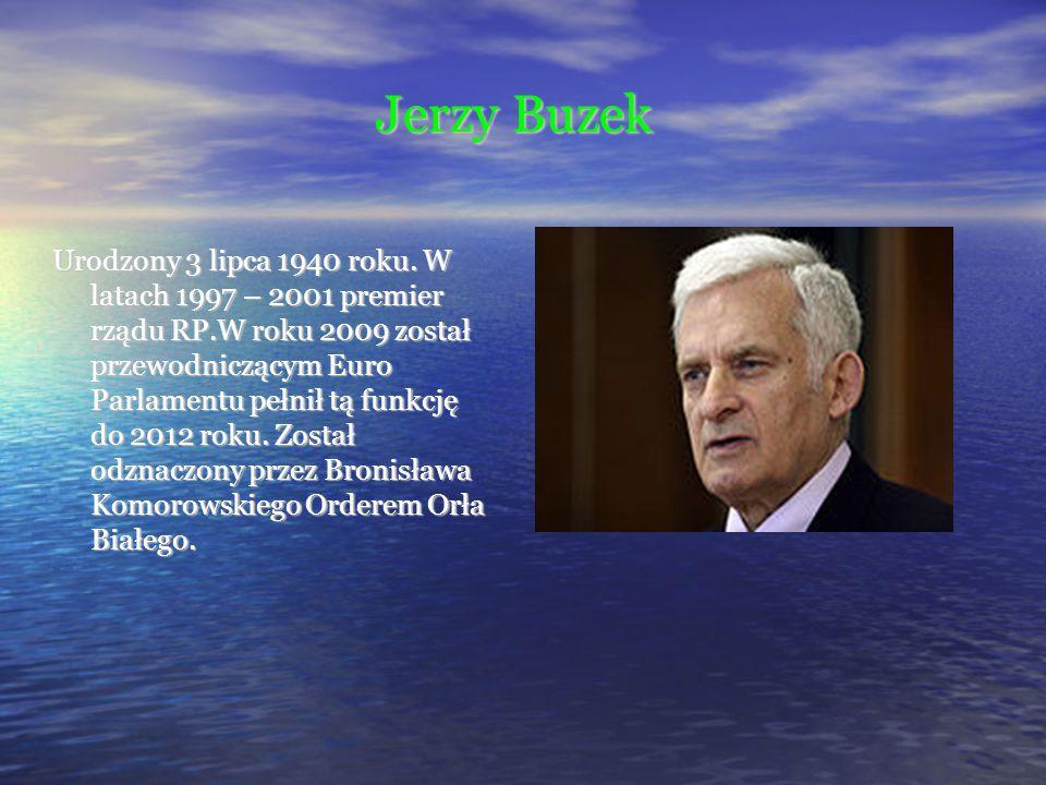 Jerzy Buzek Jerzy Buzek Urodzony 3 lipca 1940 roku. W latach 1997 – 2001 premier rządu RP.W roku 2009 został przewodniczącym Euro Parlamentu pełnił tą