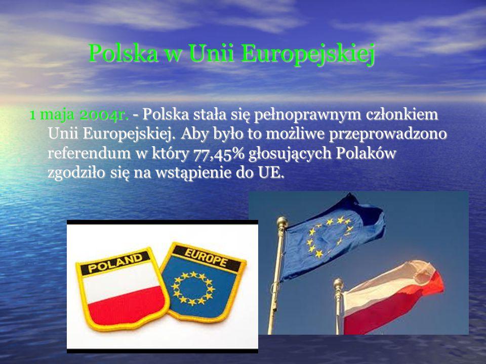 Polska w Unii Europejskiej Polska w Unii Europejskiej 1 maja 2004r. - Polska stała się pełnoprawnym członkiem Unii Europejskiej. Aby było to możliwe p