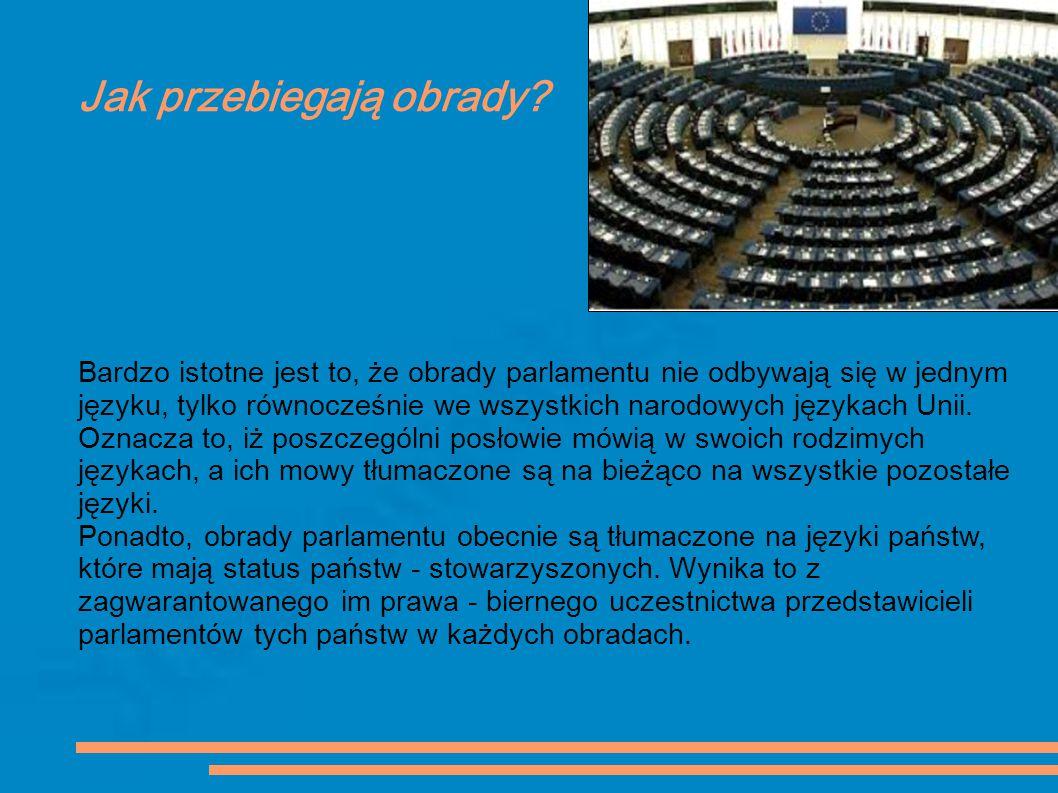Jak przebiegają obrady? Bardzo istotne jest to, że obrady parlamentu nie odbywają się w jednym języku, tylko równocześnie we wszystkich narodowych jęz
