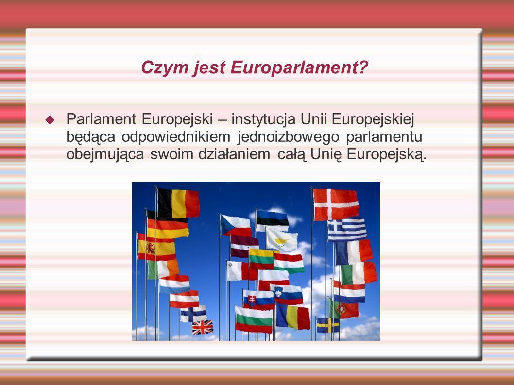 Czym jest Europarlament? Parlament Europejski – instytucja Unii Europejskiej będąca odpowiednikiem jednoizbowego parlamentu obejmująca swoim działanie