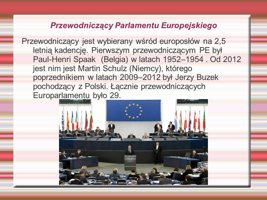 Przewodniczący Parlamentu Europejskiego Przewodniczący jest wybierany wśród europosłów na 2,5 letnią kadencję. Pierwszym przewodniczącym PE był Paul-H