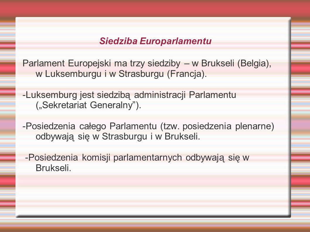Siedziba Europarlamentu Parlament Europejski ma trzy siedziby – w Brukseli (Belgia), w Luksemburgu i w Strasburgu (Francja). -Luksemburg jest siedzibą