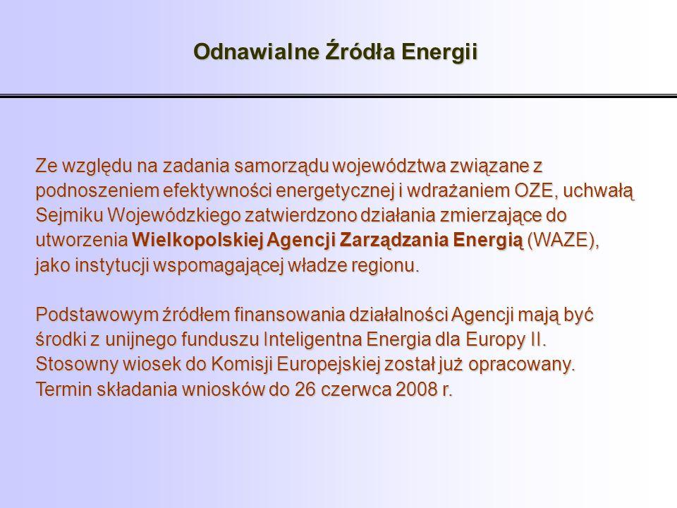 Odnawialne Źródła Energii Ze względu na zadania samorządu województwa związane z podnoszeniem efektywności energetycznej i wdrażaniem OZE, uchwałą Sej