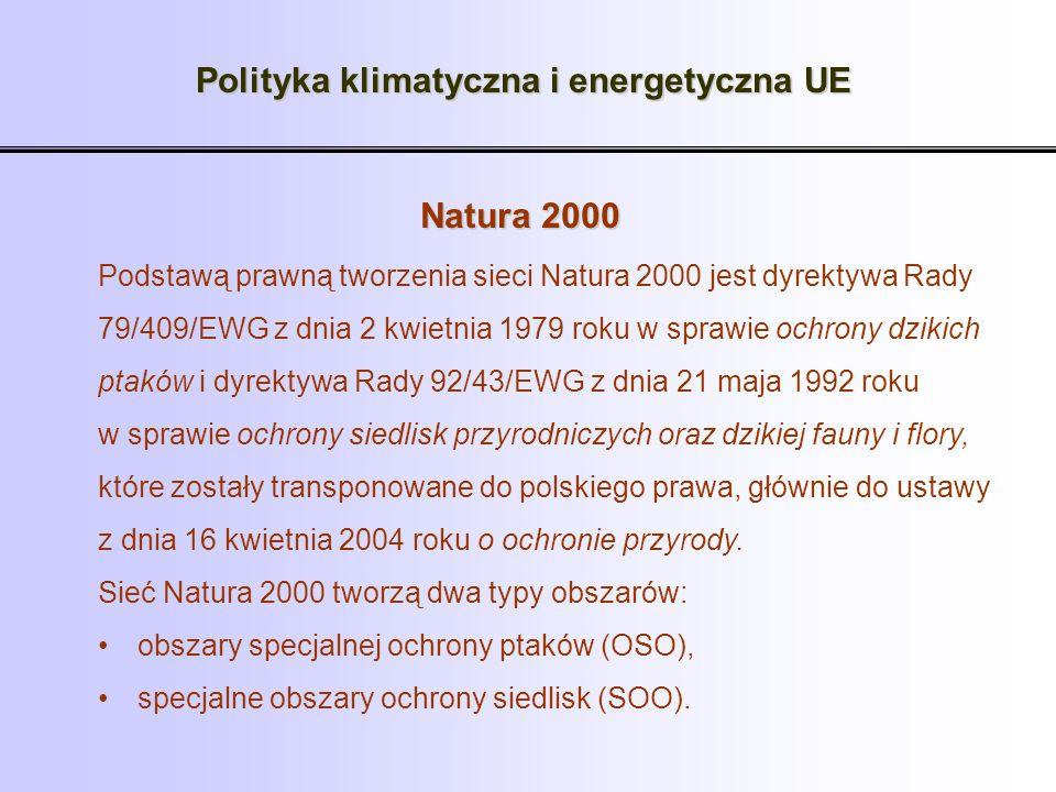 Polityka klimatyczna i energetyczna UE Natura 2000 Podstawą prawną tworzenia sieci Natura 2000 jest dyrektywa Rady 79/409/EWG z dnia 2 kwietnia 1979 r