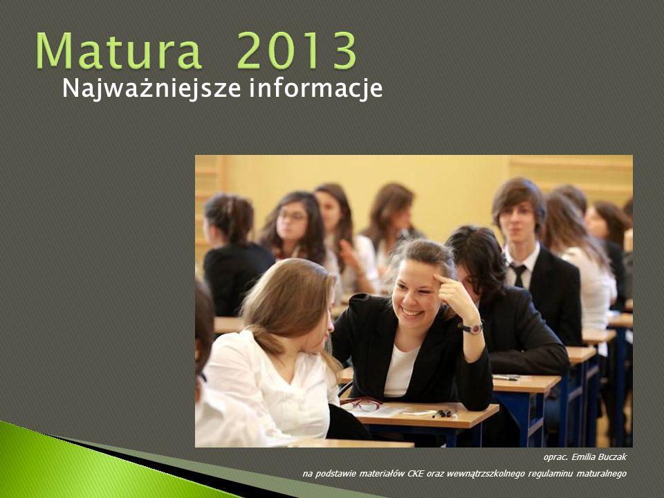 Najważniejsze informacje oprac. Emilia Buczak na podstawie materiałów CKE oraz wewnątrzszkolnego regulaminu maturalnego