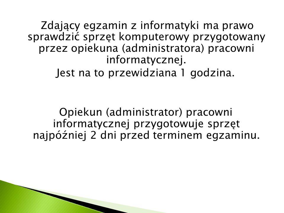 Zdający egzamin z informatyki ma prawo sprawdzić sprzęt komputerowy przygotowany przez opiekuna (administratora) pracowni informatycznej. Jest na to p