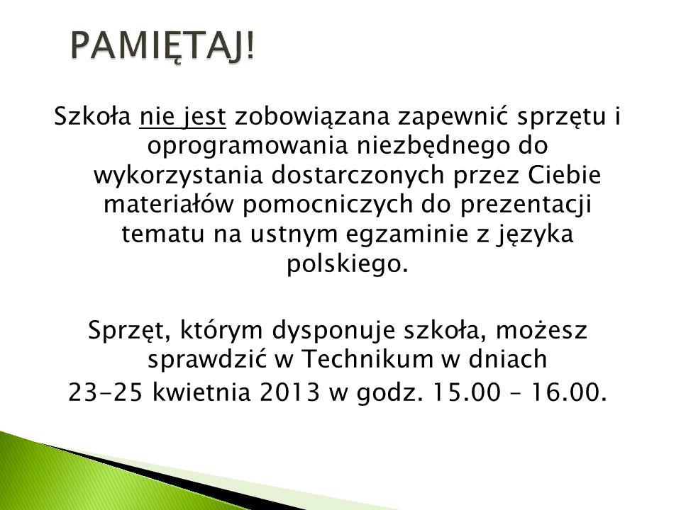 Szkoła nie jest zobowiązana zapewnić sprzętu i oprogramowania niezbędnego do wykorzystania dostarczonych przez Ciebie materiałów pomocniczych do prezentacji tematu na ustnym egzaminie z języka polskiego.