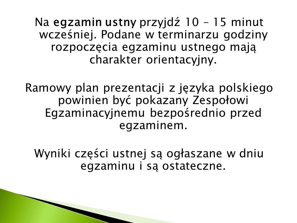 Na egzamin ustny przyjdź 10 – 15 minut wcześniej. Podane w terminarzu godziny rozpoczęcia egzaminu ustnego mają charakter orientacyjny. Ramowy plan pr