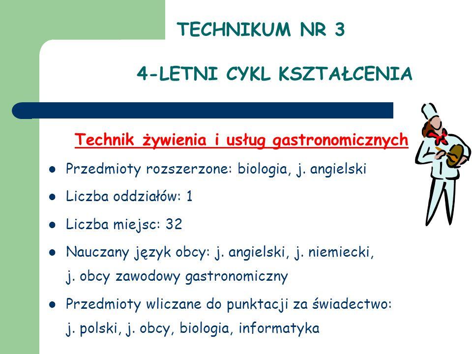 TECHNIKUM NR 3 4-LETNI CYKL KSZTAŁCENIA Technik żywienia i usług gastronomicznych Przedmioty rozszerzone: biologia, j.