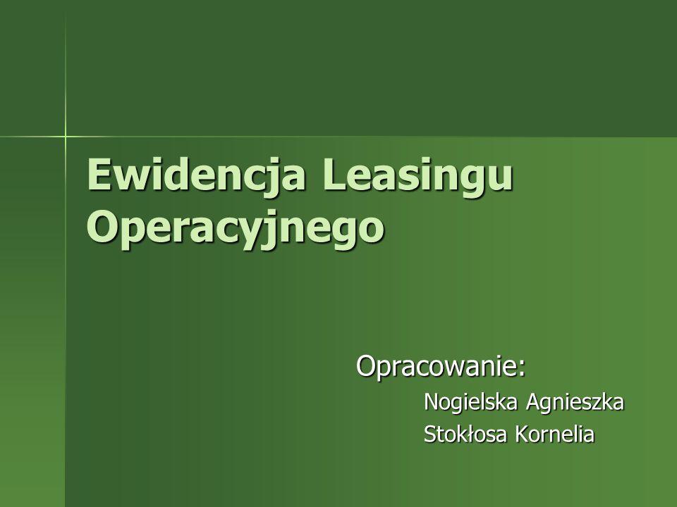 Poniższa prezentacja… Obejmuje zakres ewidencji leasingu: Operacyjnego u finansującego Operacyjnego u korzystającego