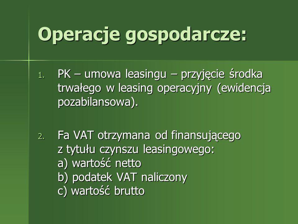 Operacje gospodarcze: 1. PK – umowa leasingu – przyjęcie środka trwałego w leasing operacyjny (ewidencja pozabilansowa). 2. Fa VAT otrzymana od finans