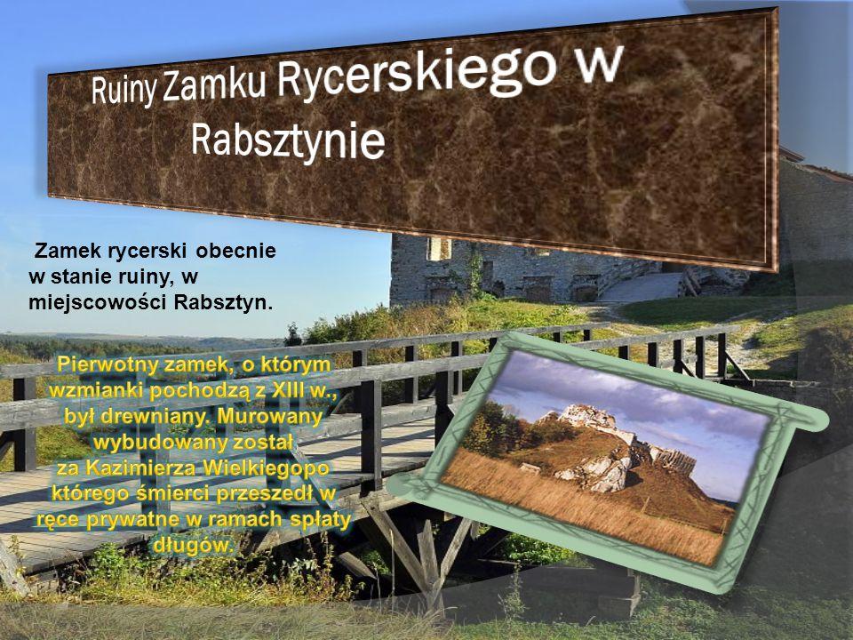 Zamek rycerski obecnie w stanie ruiny, w miejscowości Rabsztyn.