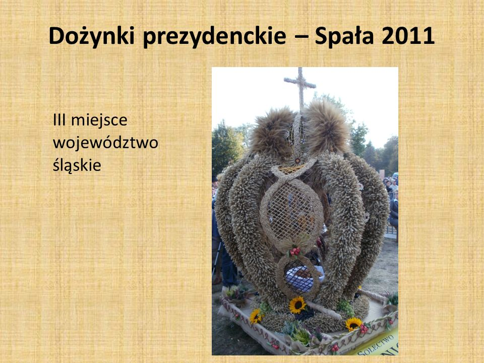 III miejsce województwo śląskie Dożynki prezydenckie – Spała 2011