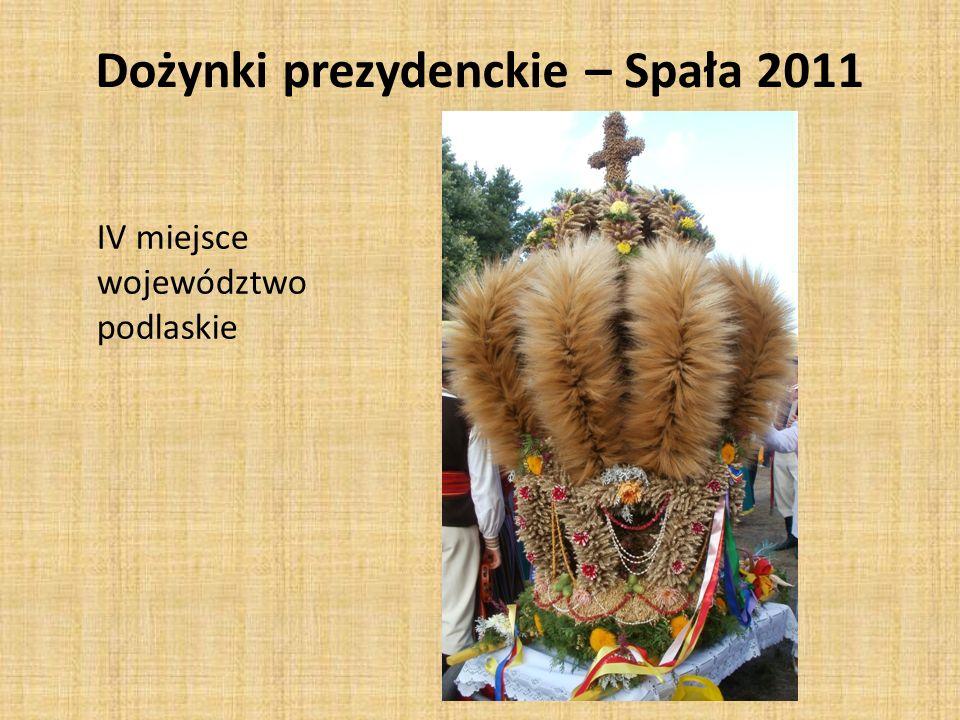 IV miejsce województwo podlaskie Dożynki prezydenckie – Spała 2011