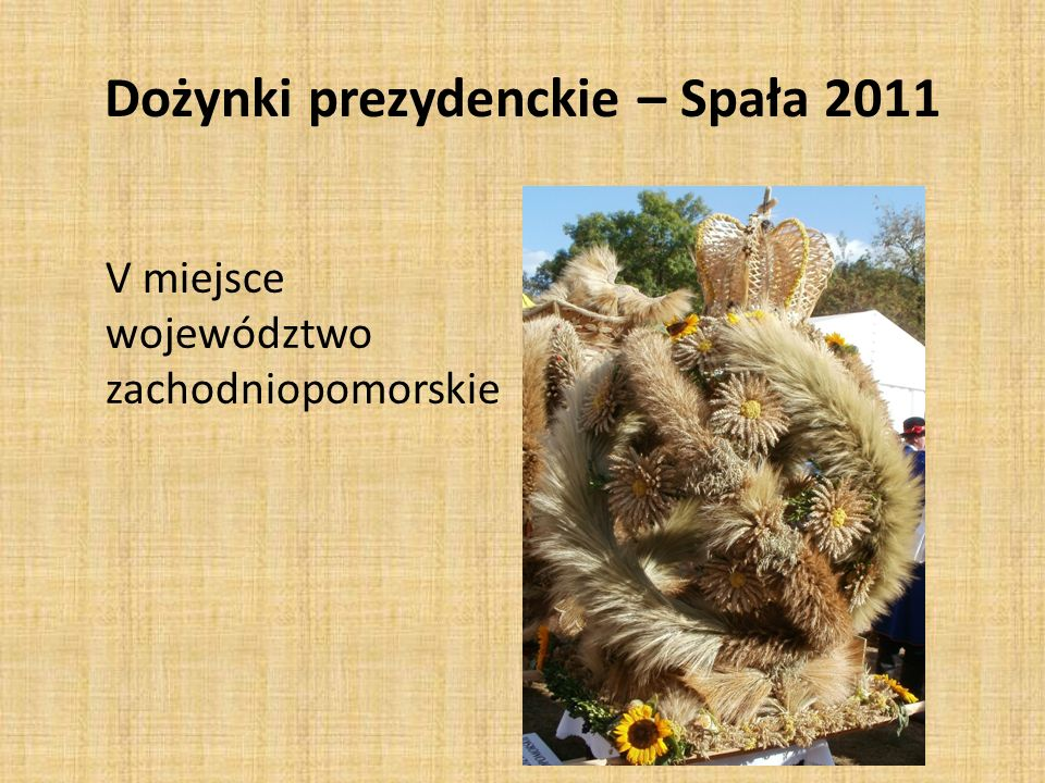 Dożynki prezydenckie – Spała 2011 V miejsce województwo zachodniopomorskie