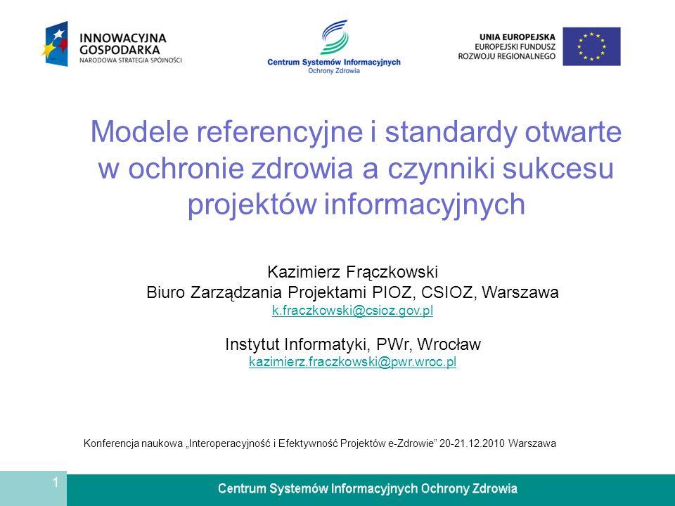 1 Modele referencyjne i standardy otwarte w ochronie zdrowia a czynniki sukcesu projektów informacyjnych Kazimierz Frączkowski Biuro Zarządzania Proje
