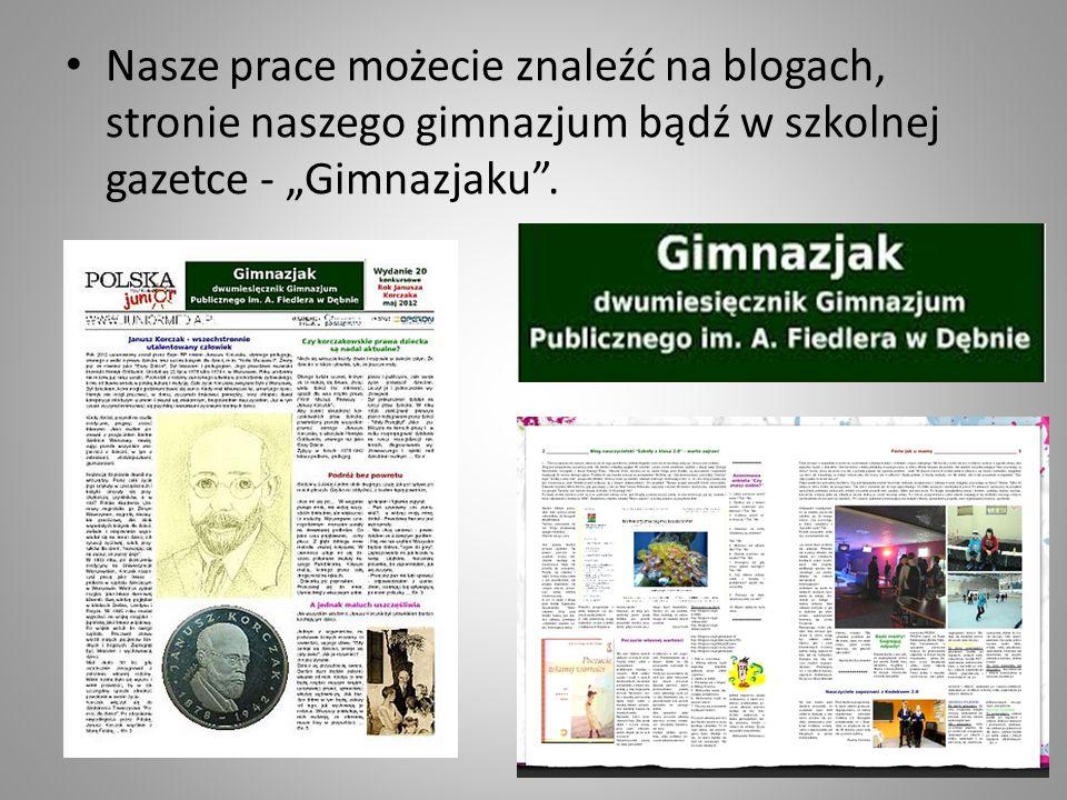 Nasze prace możecie znaleźć na blogach, stronie naszego gimnazjum bądź w szkolnej gazetce - Gimnazjaku.