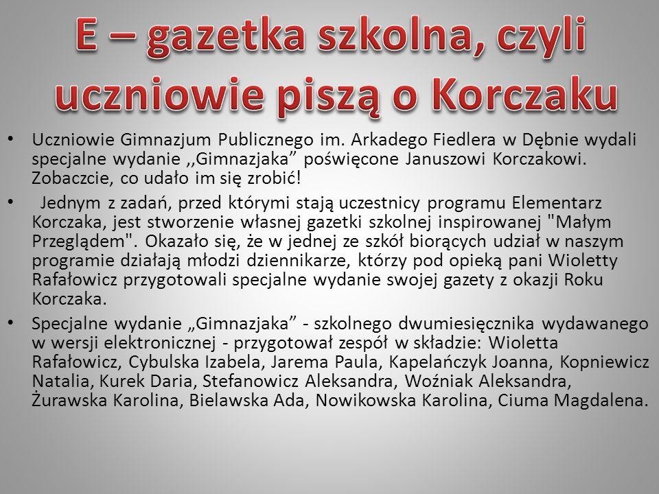 Uczniowie Gimnazjum Publicznego im. Arkadego Fiedlera w Dębnie wydali specjalne wydanie,,Gimnazjaka poświęcone Januszowi Korczakowi. Zobaczcie, co uda