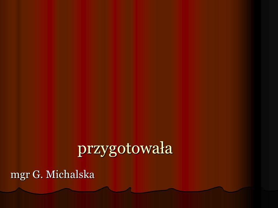 przygotowała mgr G. Michalska