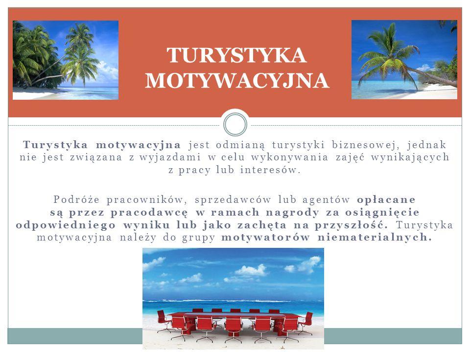 Turystyka motywacyjna jest odmianą turystyki biznesowej, jednak nie jest związana z wyjazdami w celu wykonywania zajęć wynikających z pracy lub interesów.