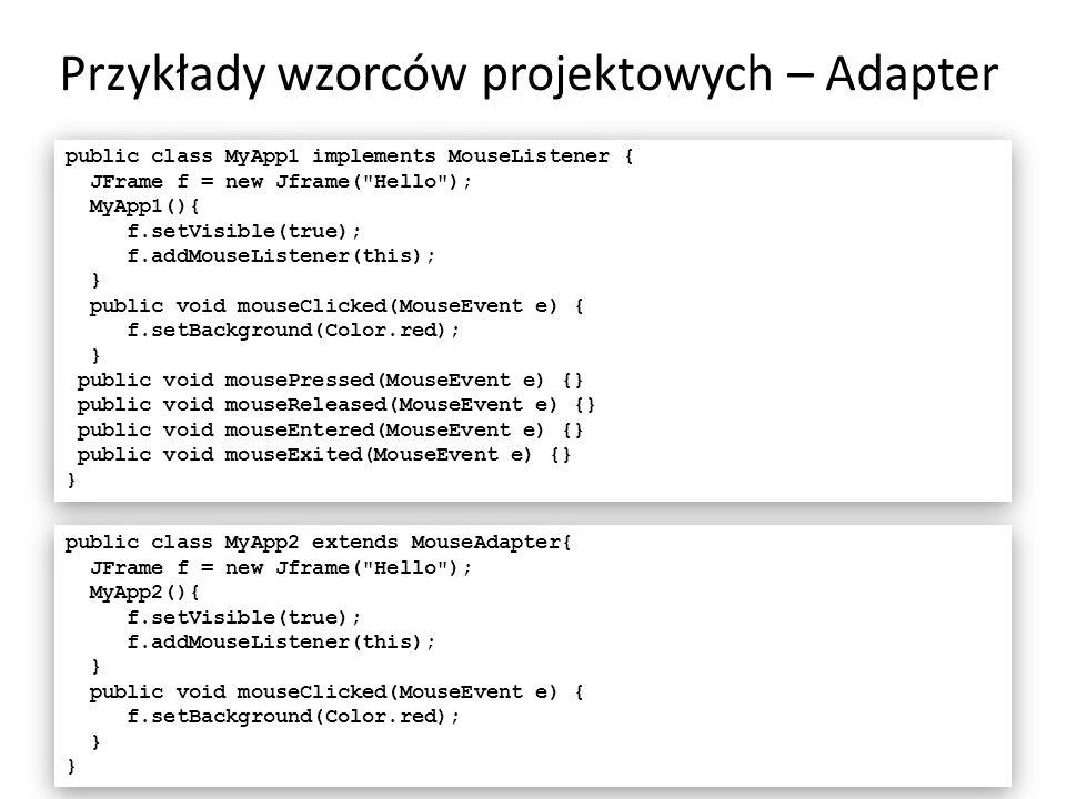 Przykłady wzorców projektowych – Adapter 10 public class MyApp1 implements MouseListener { JFrame f = new Jframe(