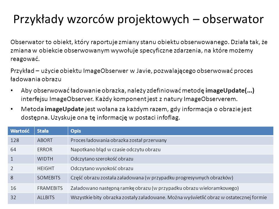 Przykłady wzorców projektowych – obserwator 11 Obserwator to obiekt, który raportuje zmiany stanu obiektu obserwowanego. Działa tak, że zmiana w obiek
