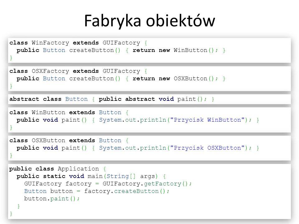 Fabryka obiektów 19 class WinFactory extends GUIFactory { public Button createButton() { return new WinButton(); } } class WinFactory extends GUIFacto