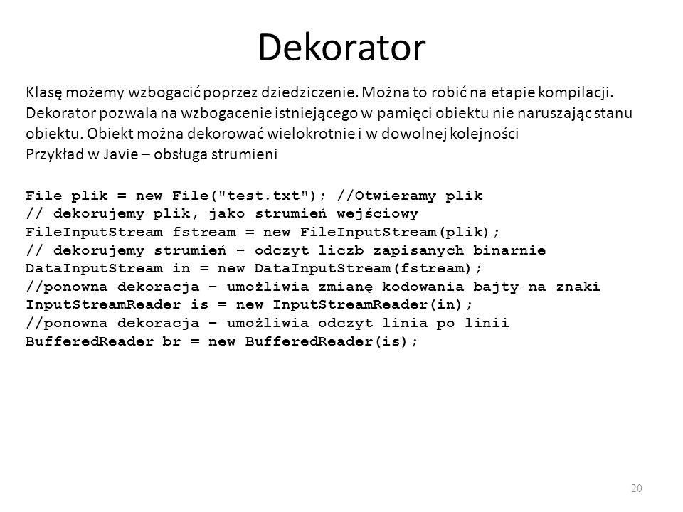 Dekorator 20 Klasę możemy wzbogacić poprzez dziedziczenie. Można to robić na etapie kompilacji. Dekorator pozwala na wzbogacenie istniejącego w pamięc