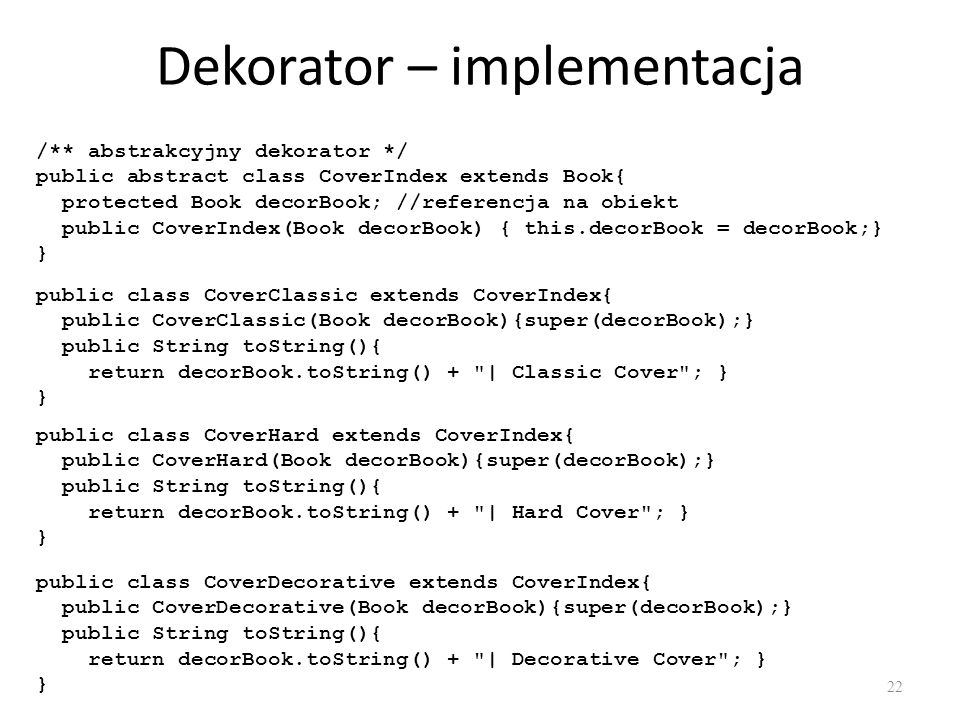 Dekorator – implementacja 22 /** abstrakcyjny dekorator */ public abstract class CoverIndex extends Book{ protected Book decorBook; //referencja na ob