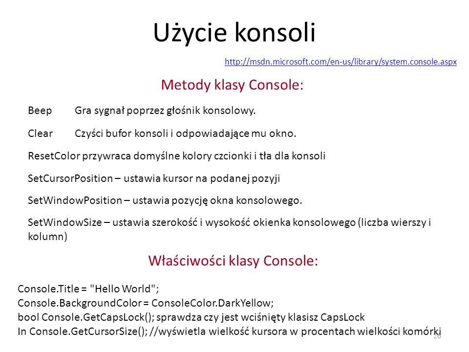 Użycie konsoli 26 http://msdn.microsoft.com/en-us/library/system.console.aspx Metody klasy Console: BeepGra sygnał poprzez głośnik konsolowy. ClearCzy