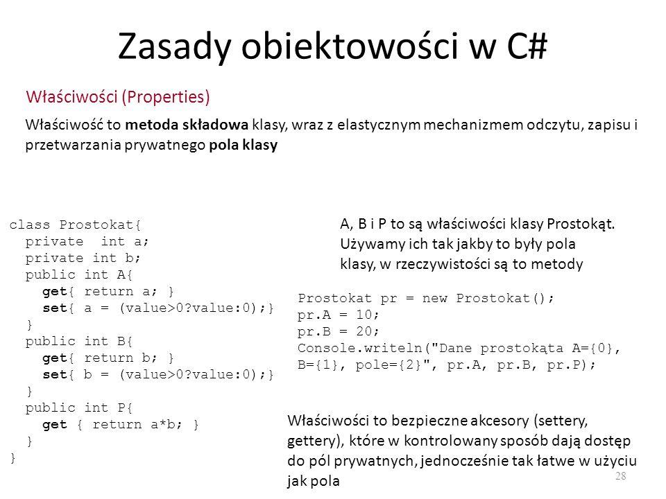 Zasady obiektowości w C# 28 Właściwości (Properties) Właściwość to metoda składowa klasy, wraz z elastycznym mechanizmem odczytu, zapisu i przetwarzan