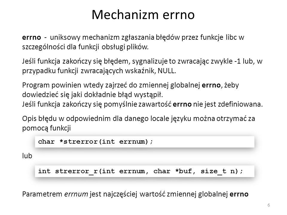 Mechanizm errno 6 errno - uniksowy mechanizm zgłaszania błędów przez funkcje libc w szczególności dla funkcji obsługi plików. Opis błędu w odpowiednim