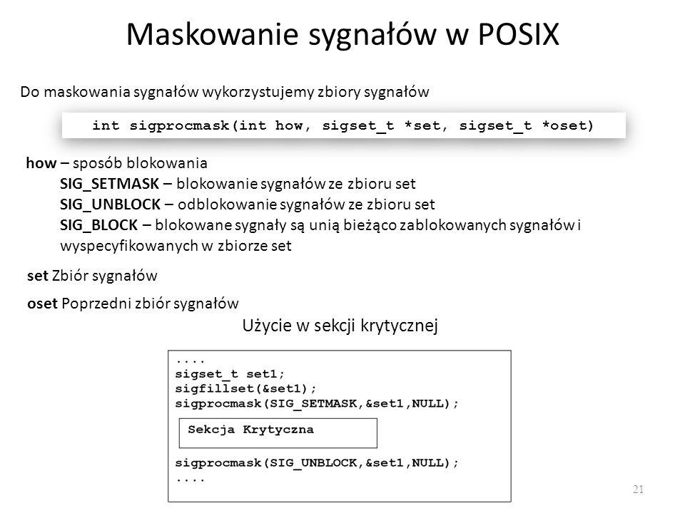 Maskowanie sygnałów w POSIX 21 int sigprocmask(int how, sigset_t *set, sigset_t *oset) how – sposób blokowania SIG_SETMASK – blokowanie sygnałów ze zb