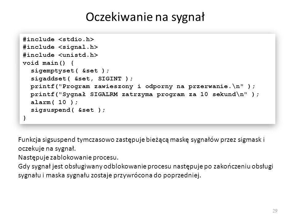 Oczekiwanie na sygnał 29 #include void main() { sigemptyset( &set ); sigaddset( &set, SIGINT ); printf(