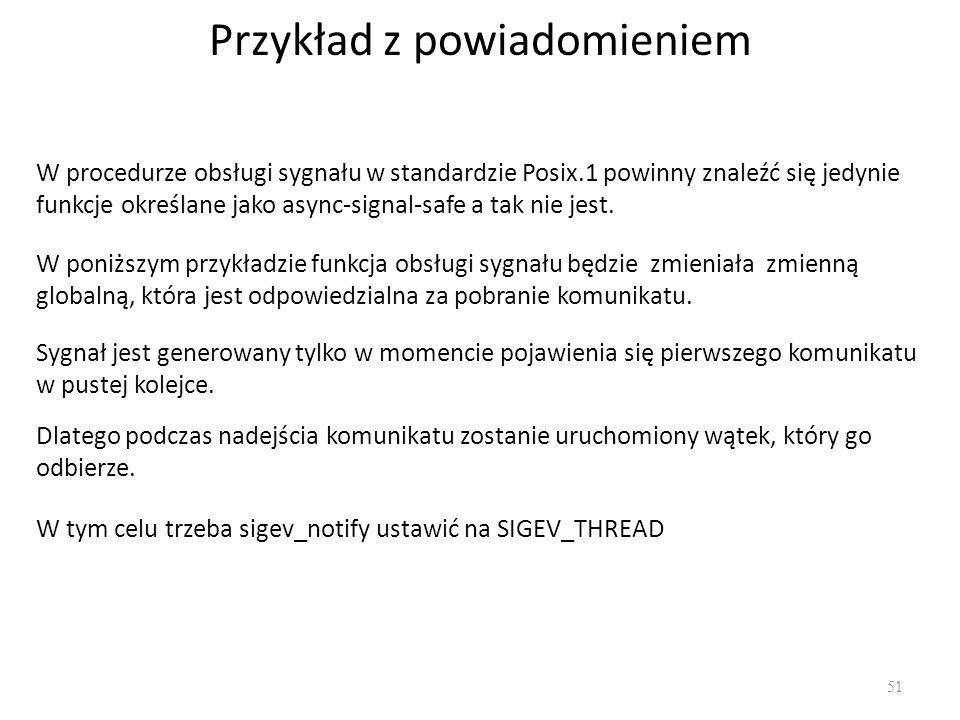 Przykład z powiadomieniem 51 W procedurze obsługi sygnału w standardzie Posix.1 powinny znaleźć się jedynie funkcje określane jako async-signal-safe a