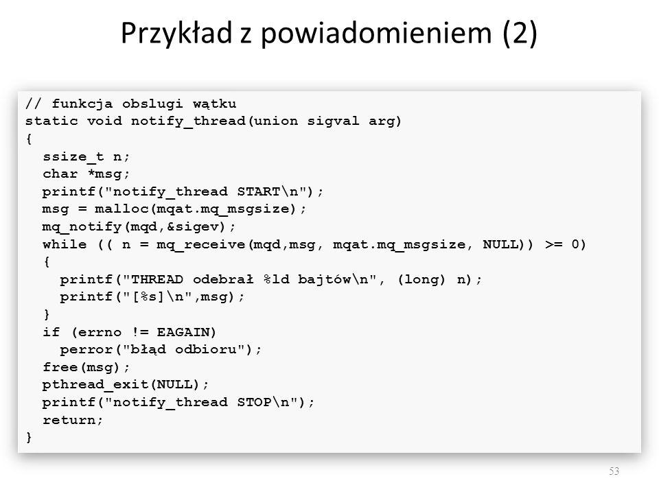 Przykład z powiadomieniem (2) 53 // funkcja obslugi wątku static void notify_thread(union sigval arg) { ssize_t n; char *msg; printf(