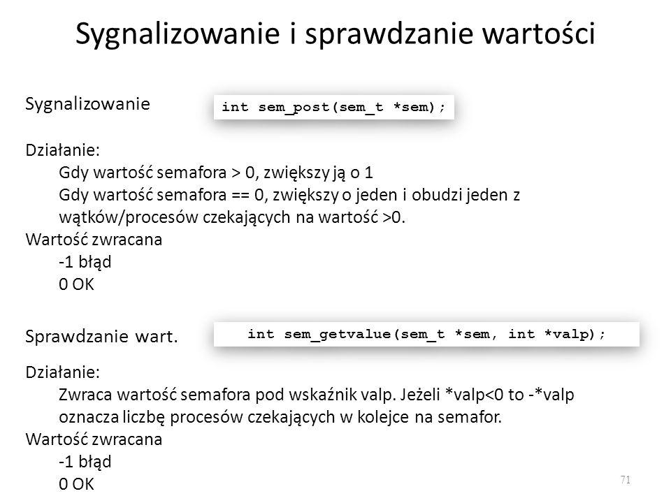 Sygnalizowanie i sprawdzanie wartości 71 int sem_post(sem_t *sem); Sygnalizowanie Działanie: Gdy wartość semafora > 0, zwiększy ją o 1 Gdy wartość sem