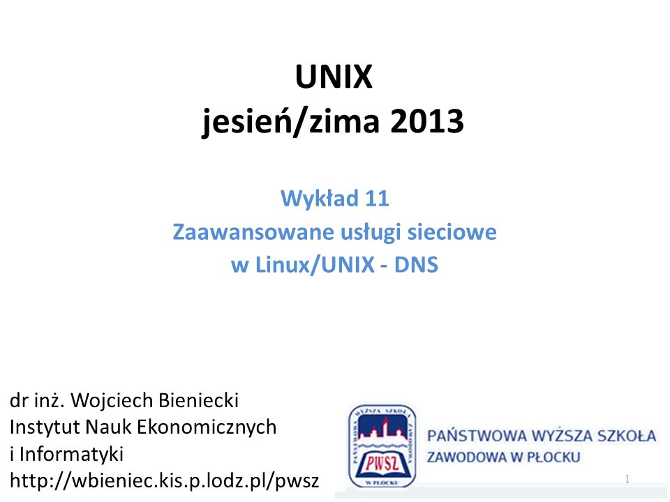 UNIX jesień/zima 2013 Wykład 11 Zaawansowane usługi sieciowe w Linux/UNIX - DNS dr inż. Wojciech Bieniecki Instytut Nauk Ekonomicznych i Informatyki h