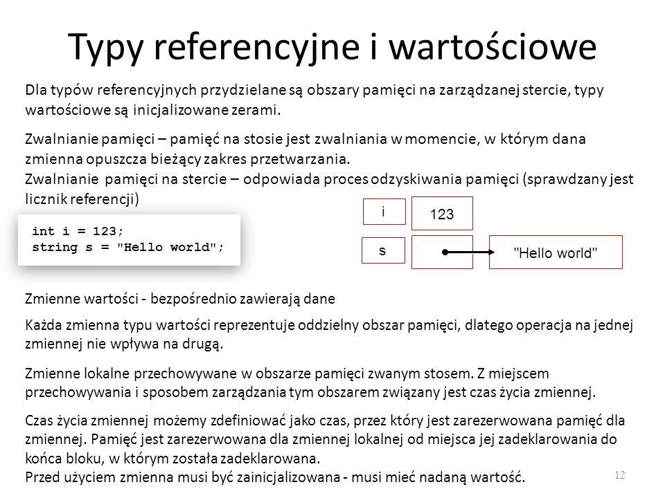 Typy referencyjne i wartościowe 12 Dla typów referencyjnych przydzielane są obszary pamięci na zarządzanej stercie, typy wartościowe są inicjalizowane