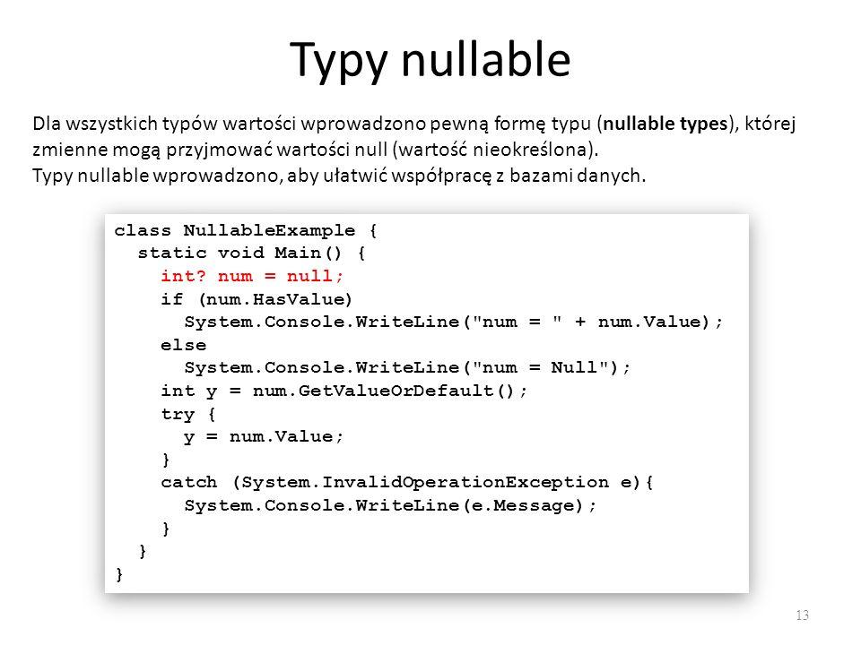 Typy nullable 13 Dla wszystkich typów wartości wprowadzono pewną formę typu (nullable types), której zmienne mogą przyjmować wartości null (wartość ni