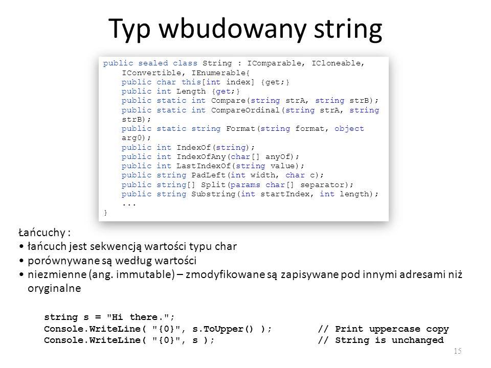 Typ wbudowany string 15 Łańcuchy : łańcuch jest sekwencją wartości typu char porównywane są według wartości niezmienne (ang. immutable) – zmodyfikowan