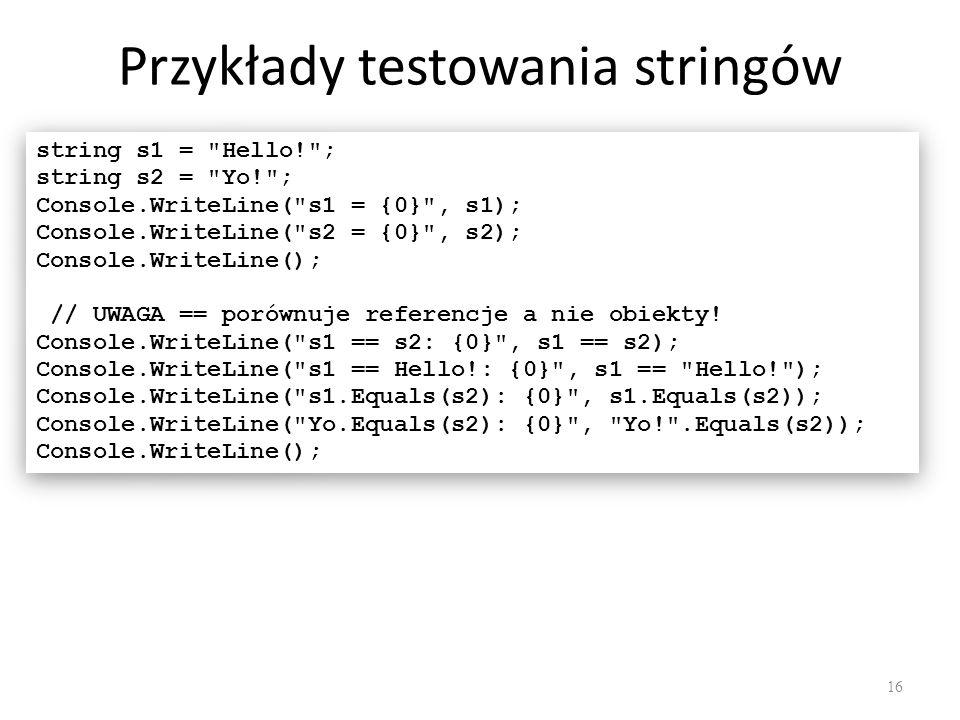 Przykłady testowania stringów 16 string s1 =