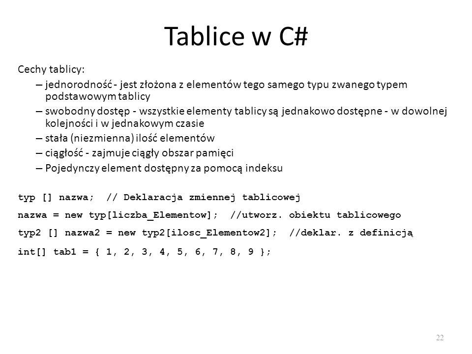 Tablice w C# 22 Cechy tablicy: – jednorodność - jest złożona z elementów tego samego typu zwanego typem podstawowym tablicy – swobodny dostęp - wszyst