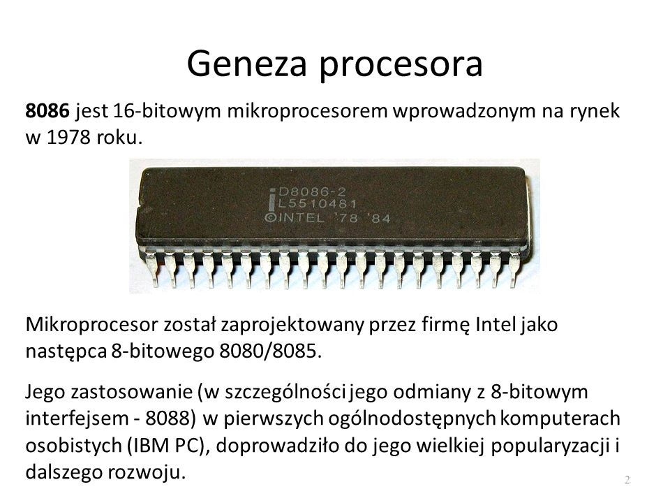 Geneza procesora 2 8086 jest 16-bitowym mikroprocesorem wprowadzonym na rynek w 1978 roku. Mikroprocesor został zaprojektowany przez firmę Intel jako